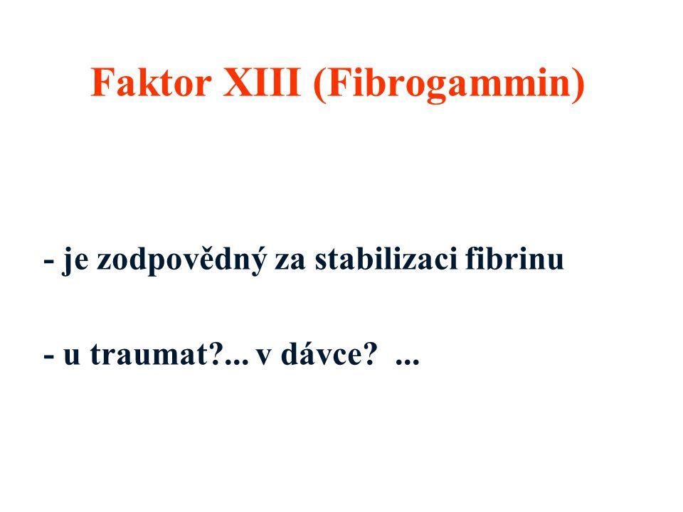 Faktor XIII (Fibrogammin) - je zodpovědný za stabilizaci fibrinu - u traumat?... v dávce?...