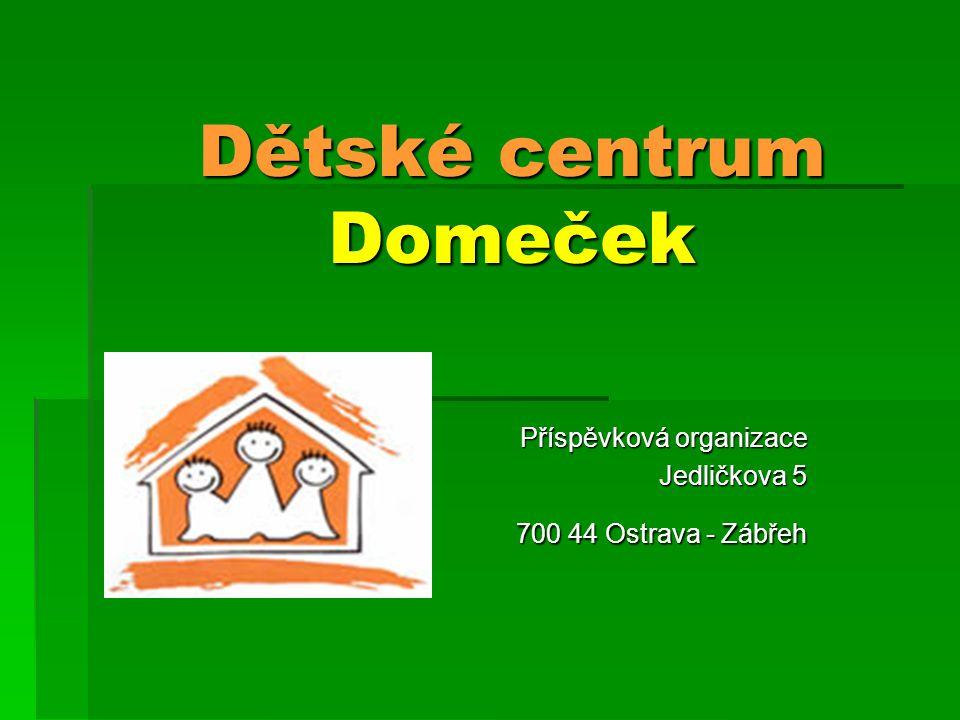Dětské centrum Domeček Příspěvková organizace Jedličkova 5 700 44 Ostrava - Zábřeh