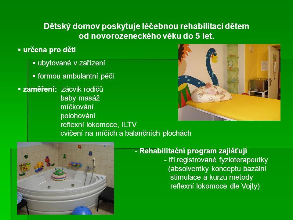 Dětský domov poskytuje léčebnou rehabilitaci dětem od novorozeneckého věku do 5 let.  určena pro děti  ubytované v zařízení  formou ambulantní péči