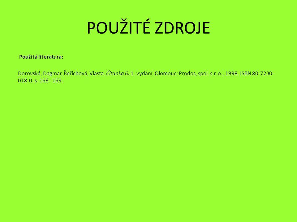 POUŽITÉ ZDROJE Použitá literatura: Dorovská, Dagmar, Řeřichová, Vlasta. Čítanka 6. 1. vydání. Olomouc: Prodos, spol. s r. o., 1998. ISBN 80-7230- 018-