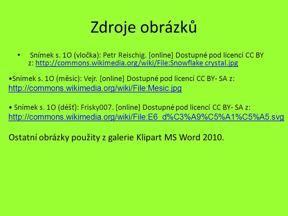 Zdroje obrázků Snímek s. 1O (vločka): Petr Reischig. [online] Dostupné pod licencí CC BY z: http://commons.wikimedia.org/wiki/File:Snowflake crystal.j