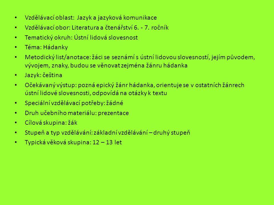 Vzdělávací oblast: Jazyk a jazyková komunikace Vzdělávací obor: Literatura a čtenářství 6. - 7. ročník Tematický okruh: Ústní lidová slovesnost Téma: