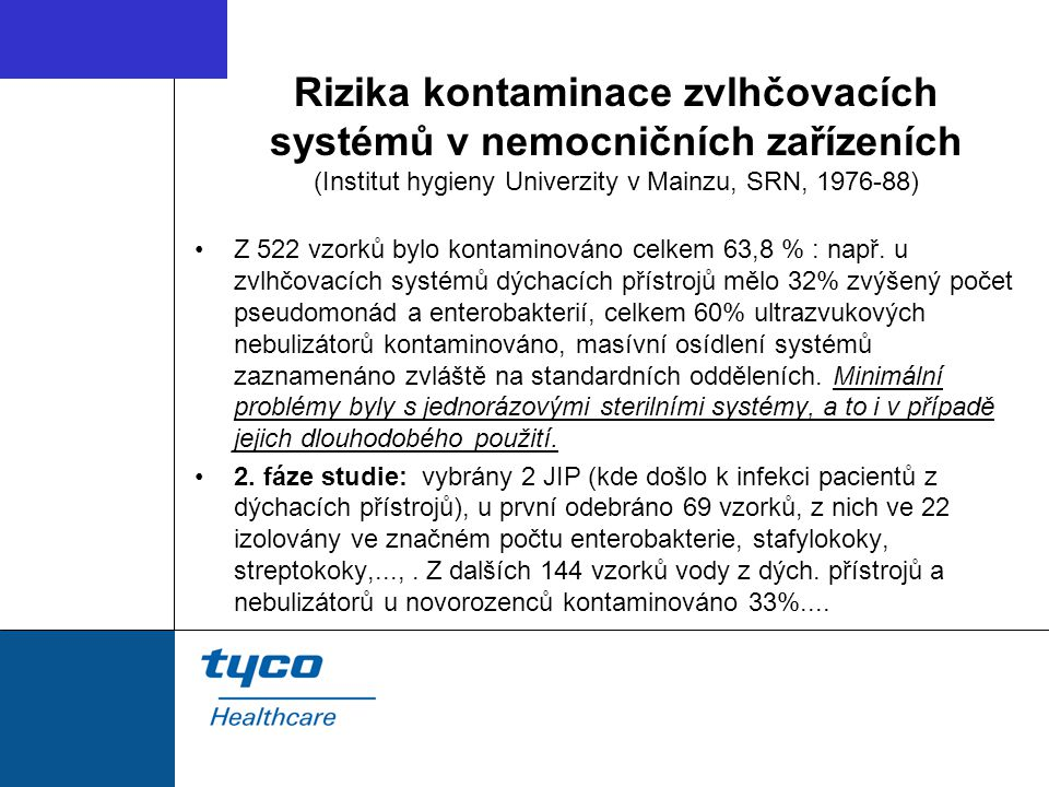 Rizika kontaminace zvlhčovacích systémů v nemocničních zařízeních (Institut hygieny Univerzity v Mainzu, SRN, 1976-88) Z 522 vzorků bylo kontaminováno celkem 63,8 % : např.