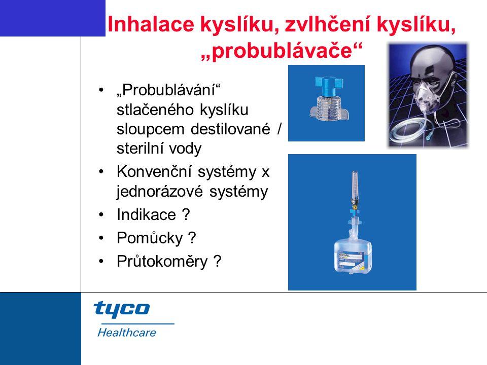 """Inhalace kyslíku, zvlhčení kyslíku, """"probublávače """"Probublávání stlačeného kyslíku sloupcem destilované / sterilní vody Konvenční systémy x jednorázové systémy Indikace ."""