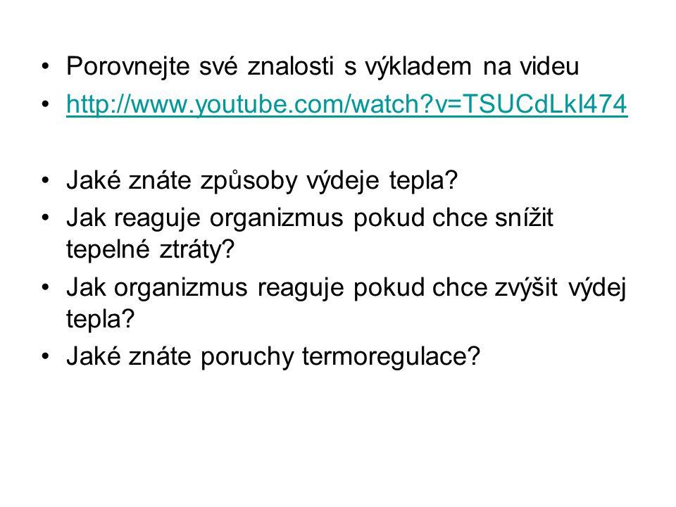 Porovnejte své znalosti s výkladem na videu http://www.youtube.com/watch?v=TSUCdLkI474 Jaké znáte způsoby výdeje tepla? Jak reaguje organizmus pokud c