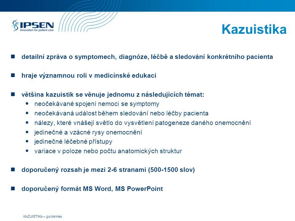 KAZUISTIKA – guidelines Kazuistika detailní zpráva o symptomech, diagnóze, léčbě a sledování konkrétního pacienta hraje významnou roli v medicínské ed