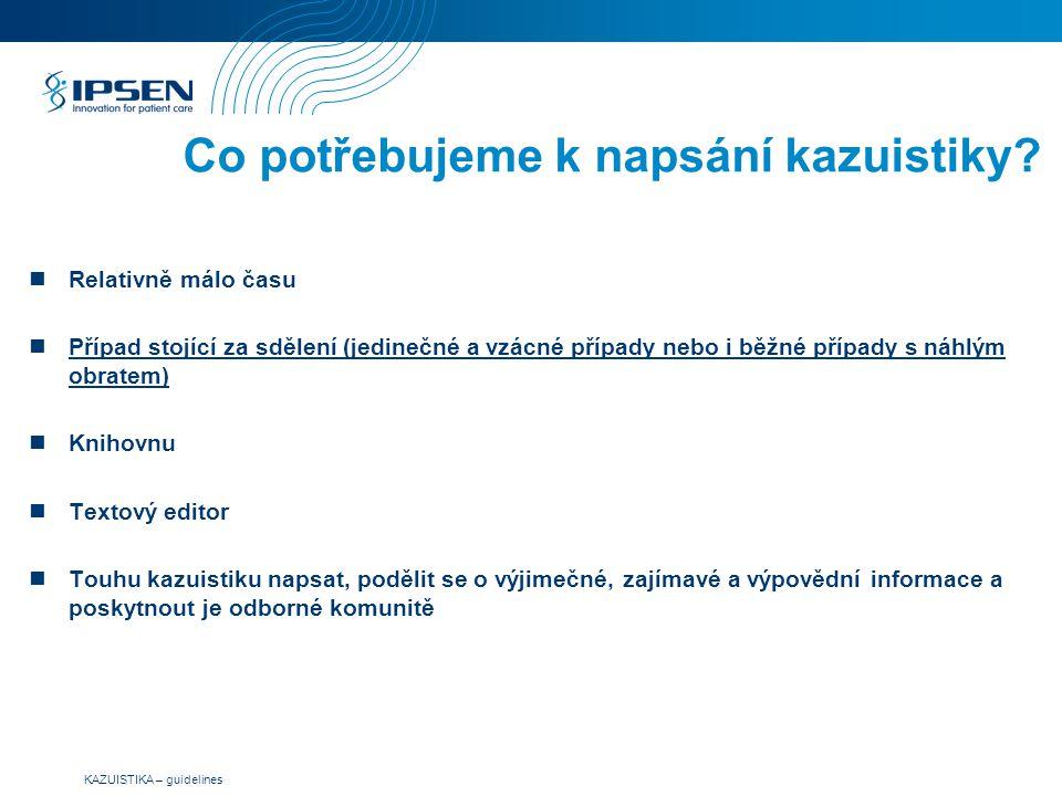 KAZUISTIKA – guidelines Relativně málo času Případ stojící za sdělení (jedinečné a vzácné případy nebo i běžné případy s náhlým obratem) Knihovnu Text
