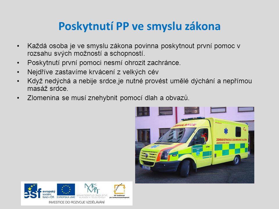 Poskytnutí PP ve smyslu zákona Každá osoba je ve smyslu zákona povinna poskytnout první pomoc v rozsahu svých možností a schopností.