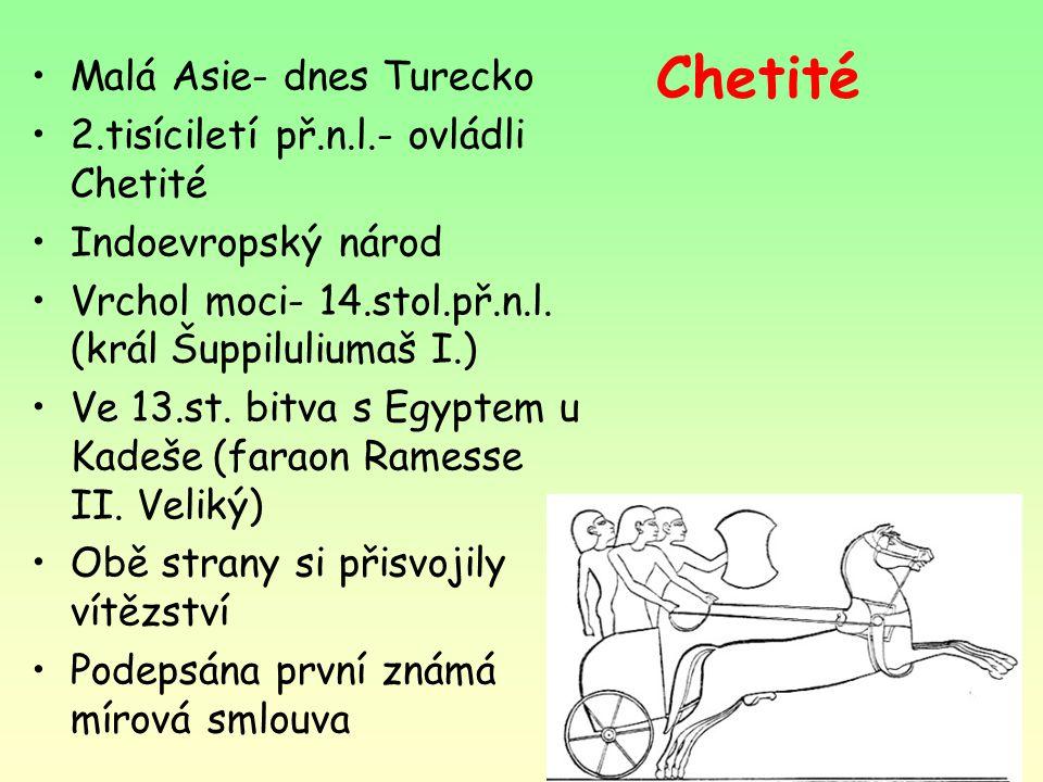 Chetité Malá Asie- dnes Turecko 2.tisíciletí př.n.l.- ovládli Chetité Indoevropský národ Vrchol moci- 14.stol.př.n.l.