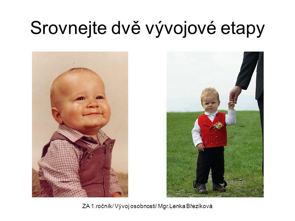 Srovnejte dvě vývojové etapy ZA 1.ročník/ Vývoj osobnosti/ Mgr.Lenka Březíková