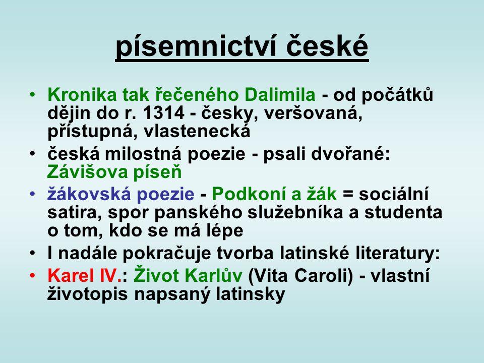 písemnictví české Kronika tak řečeného Dalimila - od počátků dějin do r. 1314 - česky, veršovaná, přístupná, vlastenecká česká milostná poezie - psali