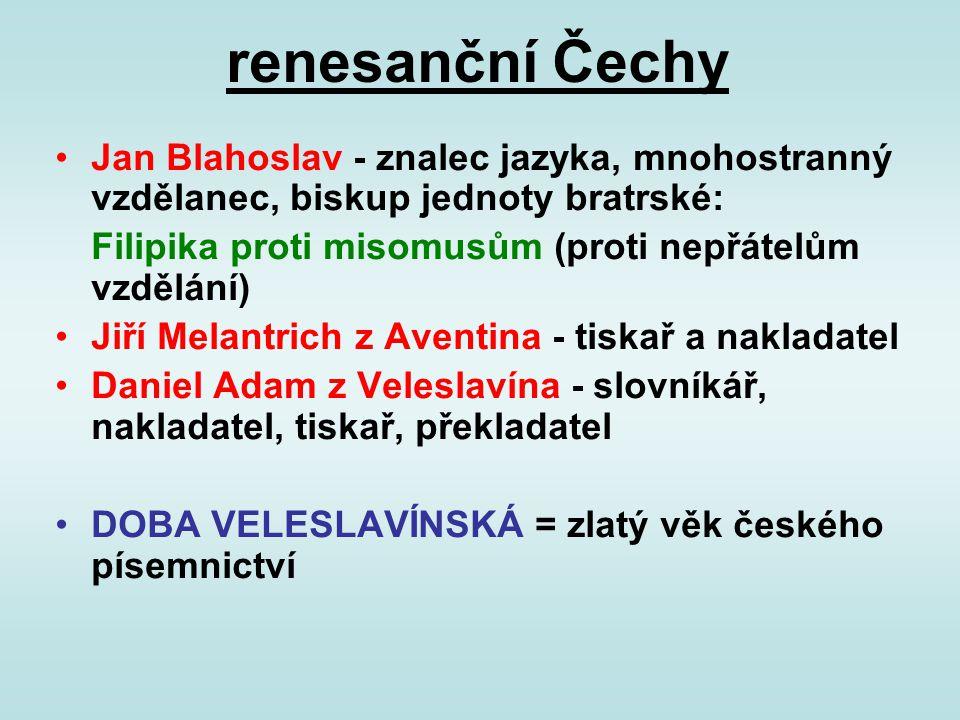 renesanční Čechy Jan Blahoslav - znalec jazyka, mnohostranný vzdělanec, biskup jednoty bratrské: Filipika proti misomusům (proti nepřátelům vzdělání)