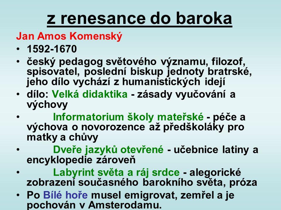 z renesance do baroka Jan Amos Komenský 1592-1670 český pedagog světového významu, filozof, spisovatel, poslední biskup jednoty bratrské, jeho dílo vy