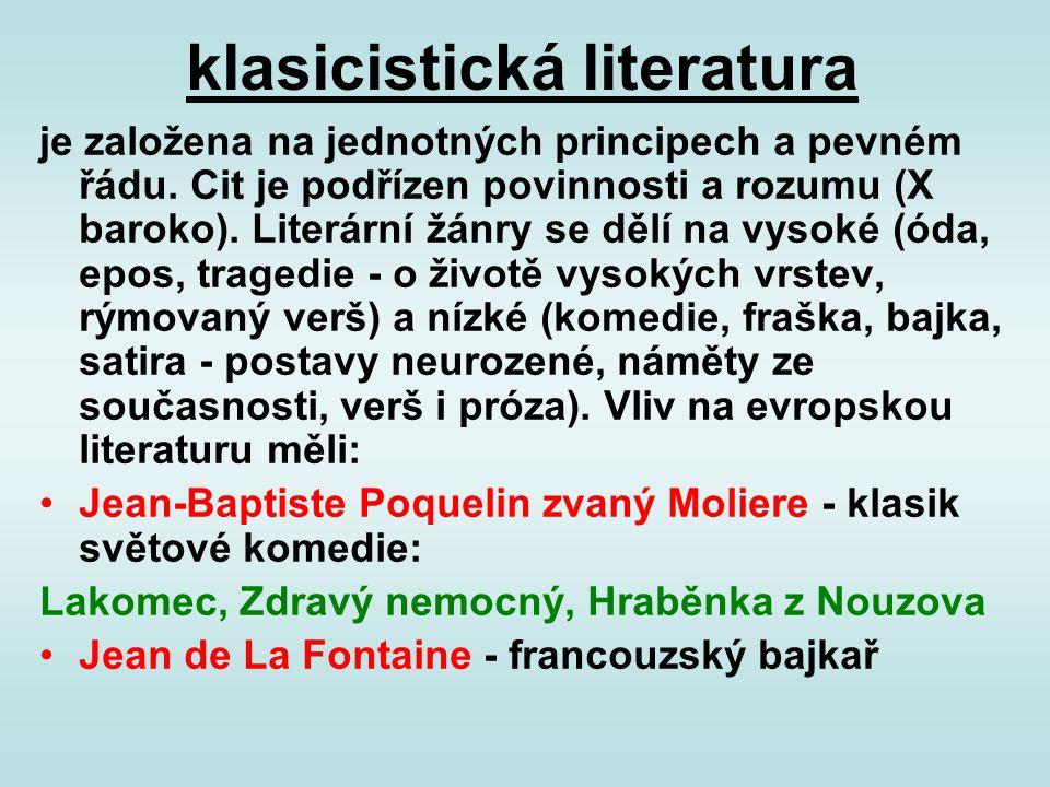 klasicistická literatura je založena na jednotných principech a pevném řádu. Cit je podřízen povinnosti a rozumu (X baroko). Literární žánry se dělí n