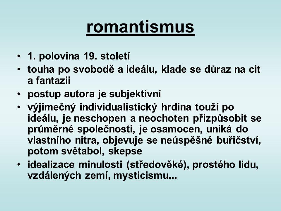 romantismus 1. polovina 19. století touha po svobodě a ideálu, klade se důraz na cit a fantazii postup autora je subjektivní výjimečný individualistic