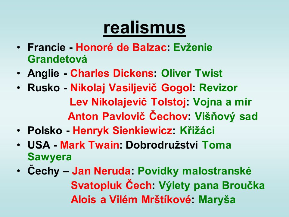 realismus Francie - Honoré de Balzac: Evženie Grandetová Anglie - Charles Dickens: Oliver Twist Rusko - Nikolaj Vasiljevič Gogol: Revizor Lev Nikolaje