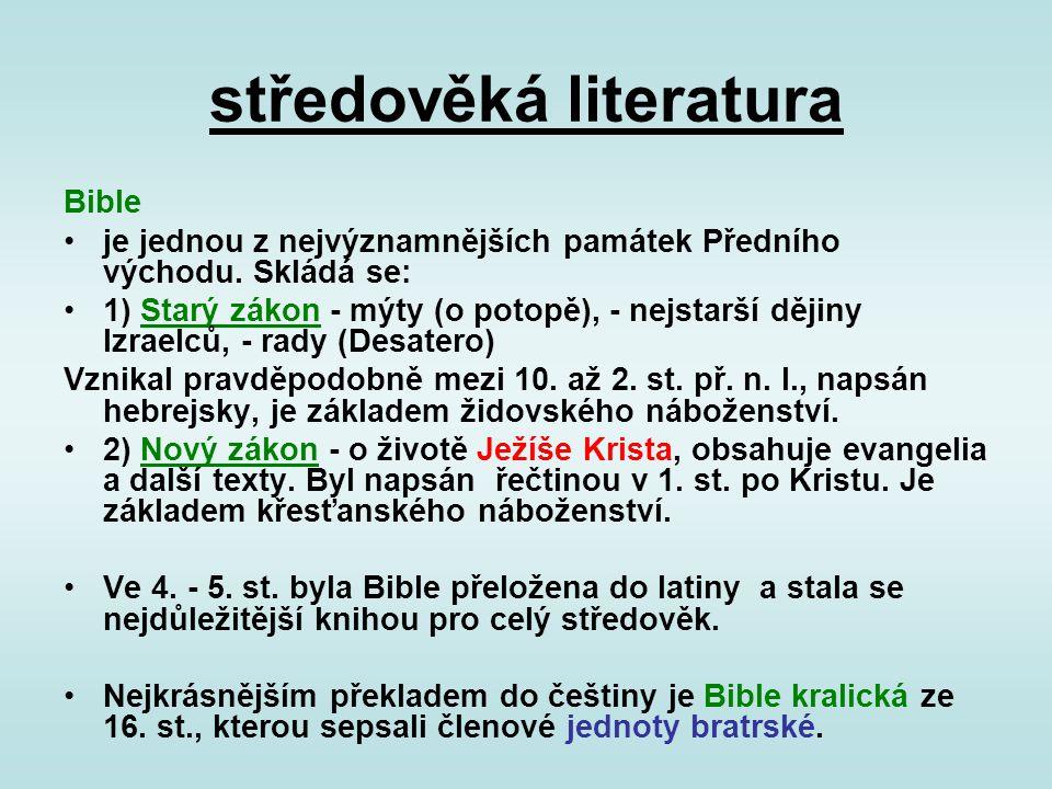 středověká literatura Bible je jednou z nejvýznamnějších památek Předního východu. Skládá se: 1) Starý zákon - mýty (o potopě), - nejstarší dějiny Izr