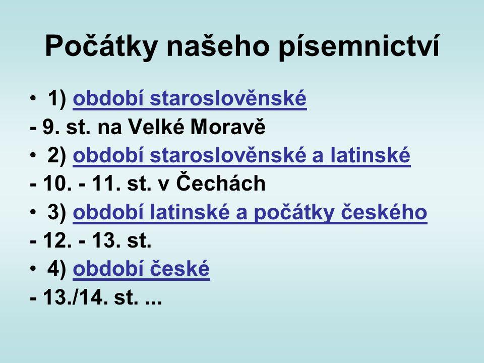 písemnictví staroslověnské 863 příchod věrozvěstů Konstantina (Cyrila) a Metoděje, staroslověnština je první spisovný slovanský jazyk, vytvořený podle nářečí v okolí Soluně a užívaný na VM při křesťanských bohoslužbách, hlaholice je písmo na zaznamenávání staroslověnštiny vytvořené podle malé řecké abecedy (pak cyrilice, azbuka) Vrcholná díla - Panonské legendy - Život Konstantinův, Život Metodějův