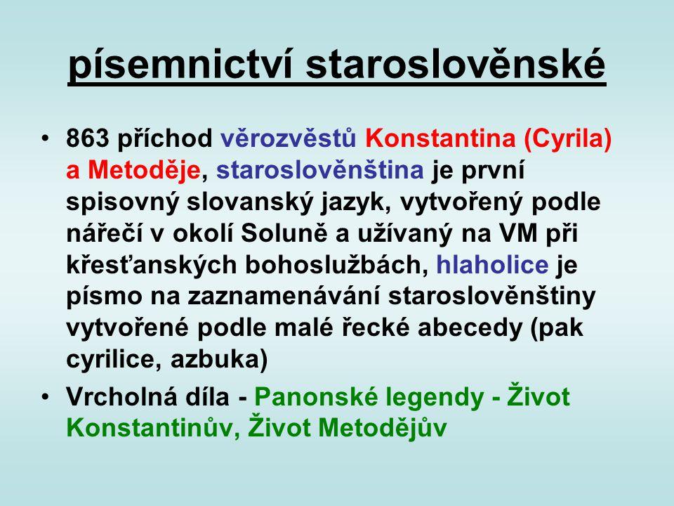 písemnictví staroslověnské 863 příchod věrozvěstů Konstantina (Cyrila) a Metoděje, staroslověnština je první spisovný slovanský jazyk, vytvořený podle