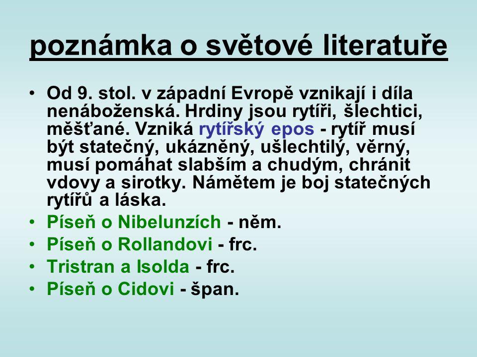 poznámka o světové literatuře Od 9. stol. v západní Evropě vznikají i díla nenáboženská. Hrdiny jsou rytíři, šlechtici, měšťané. Vzniká rytířský epos