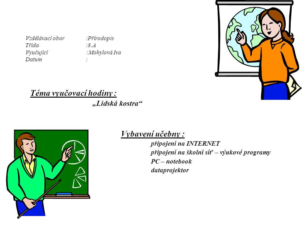 """Vzdělávací obor:Přírodopis Třída:8.A Vyučující :Mohylová Iva Datum: Téma vyučovací hodiny : """"Lidská kostra"""" Vybavení učebny : připojení na INTERNET př"""