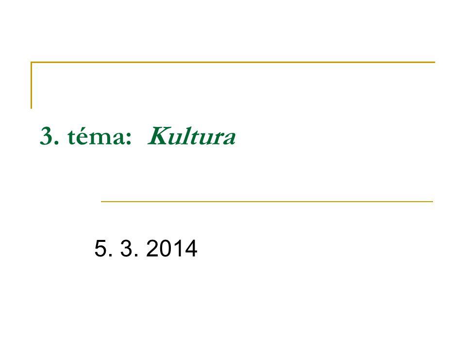 3. téma: Kultura 5. 3. 2014