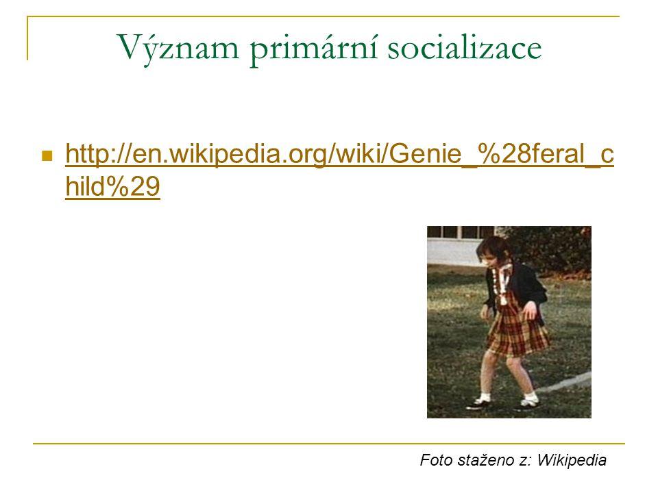 http://en.wikipedia.org/wiki/Genie_%28feral_c hild%29 http://en.wikipedia.org/wiki/Genie_%28feral_c hild%29 Význam primární socializace Foto staženo z
