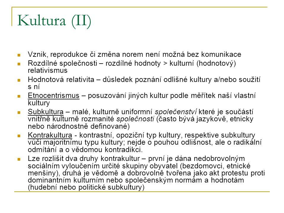 Kultura (II) Vznik, reprodukce či změna norem není možná bez komunikace Rozdílné společnosti – rozdílné hodnoty > kulturní (hodnotový) relativismus Ho