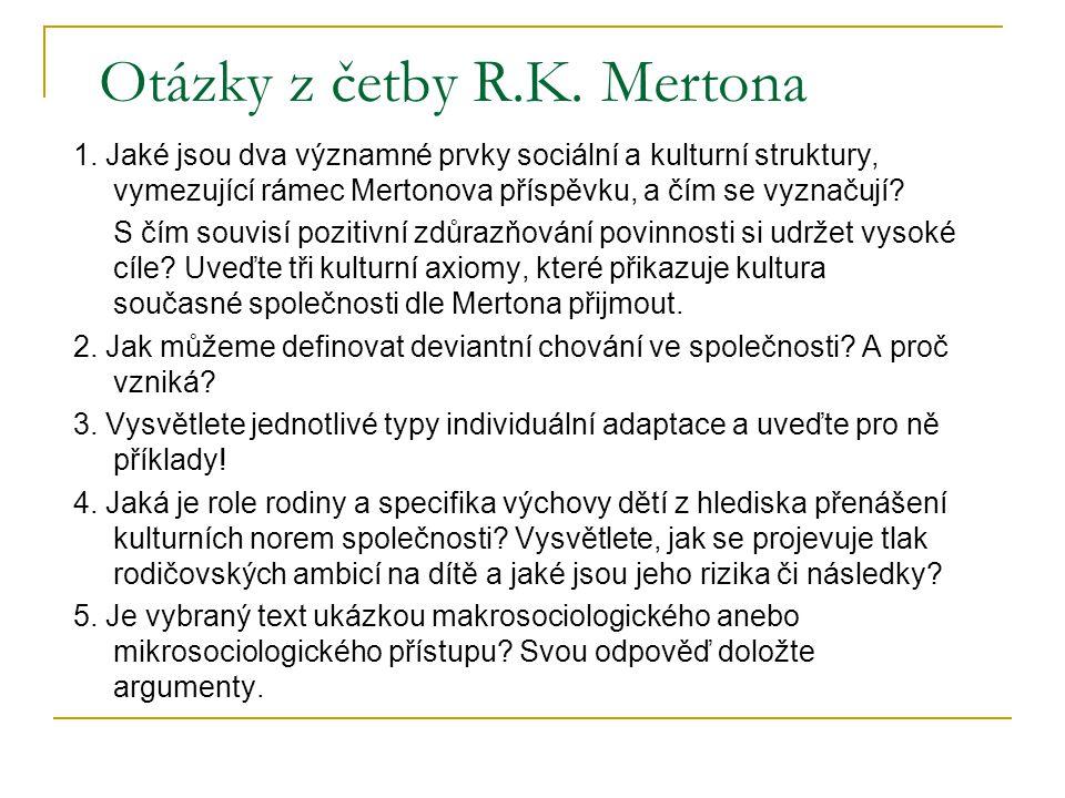 Otázky z četby R.K. Mertona 1. Jaké jsou dva významné prvky sociální a kulturní struktury, vymezující rámec Mertonova příspěvku, a čím se vyznačují? S