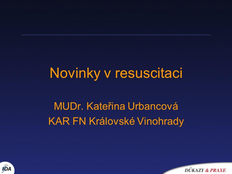 Novinky v resuscitaci MUDr. Kateřina Urbancová KAR FN Královské Vinohrady