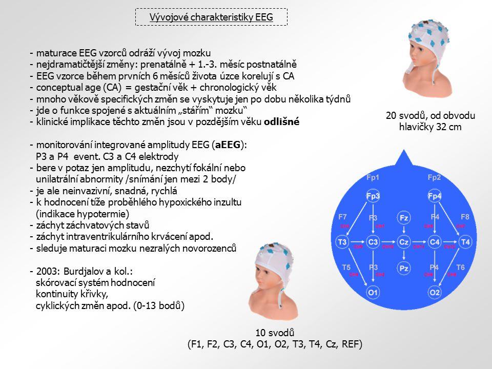 Vývojové charakteristiky EEG - maturace EEG vzorců odráží vývoj mozku - nejdramatičtější změny: prenatálně + 1.-3. měsíc postnatálně - EEG vzorce běhe