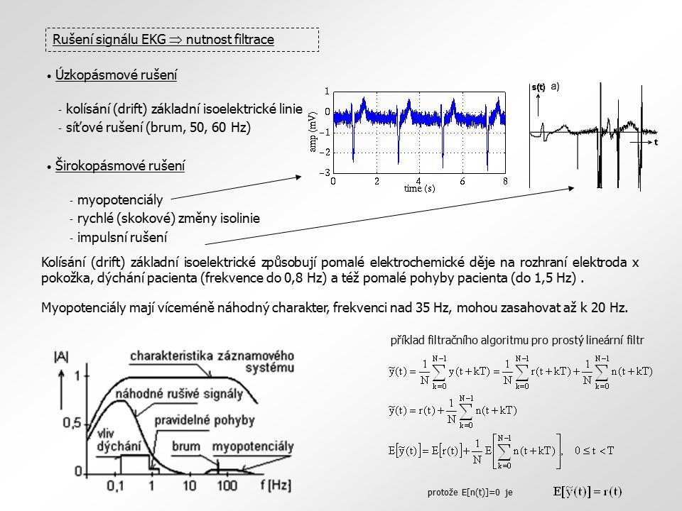 Rušení signálu EKG  nutnost filtrace Úzkopásmové rušení - kolísání (drift) základní isoelektrické linie - síťové rušení (brum, 50, 60 Hz) Širokopásmo