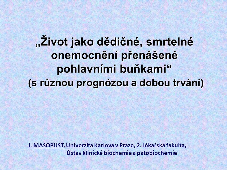 """J. MASOPUST, Univerzita Karlova v Praze, 2. lékařská fakulta, Ústav klinické biochemie a patobiochemie """"Život jako dědičné, smrtelné onemocnění přenáš"""
