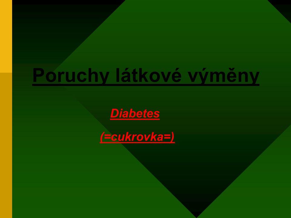 Poruchy látkové výměny Diabetes (=cukrovka=)