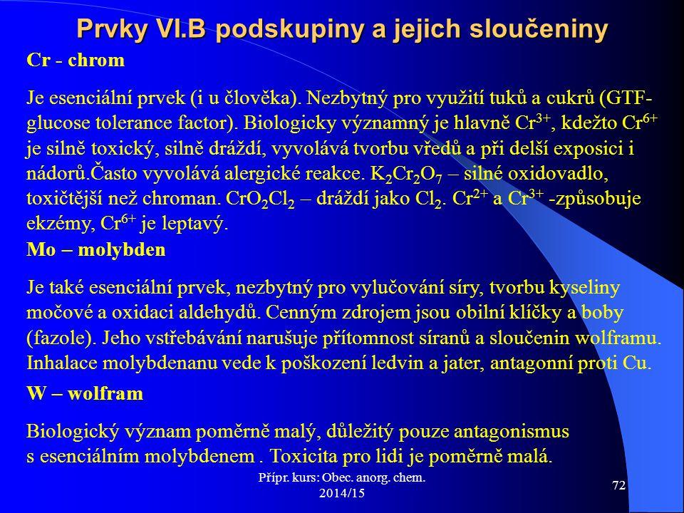 Přípr.kurs: Obec. anorg. chem. 2014/15 72 Cr - chrom Je esenciální prvek (i u člověka).