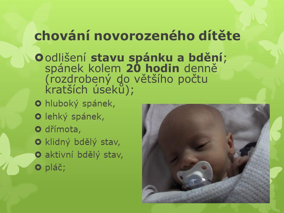 chování novorozeného dítěte  odlišení stavu spánku a bdění; spánek kolem 20 hodin denně (rozdrobený do většího počtu kratších úseků);  hluboký spáne