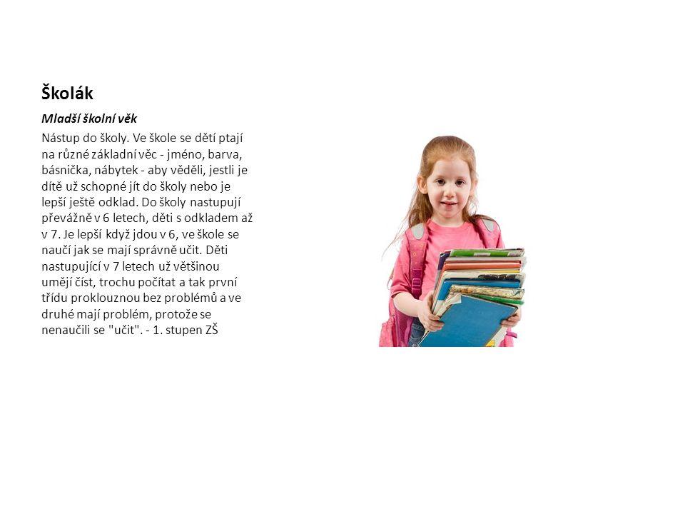 Školák Mladší školní věk Nástup do školy. Ve škole se dětí ptají na různé základní věc - jméno, barva, básnička, nábytek - aby věděli, jestli je dítě