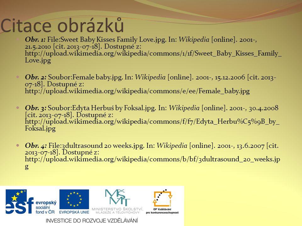 Citace obrázků Obr. 1: File:Sweet Baby Kisses Family Love.jpg. In: Wikipedia [online]. 2001-, 21.5.2010 [cit. 2013-07-18]. Dostupné z: http://upload.w