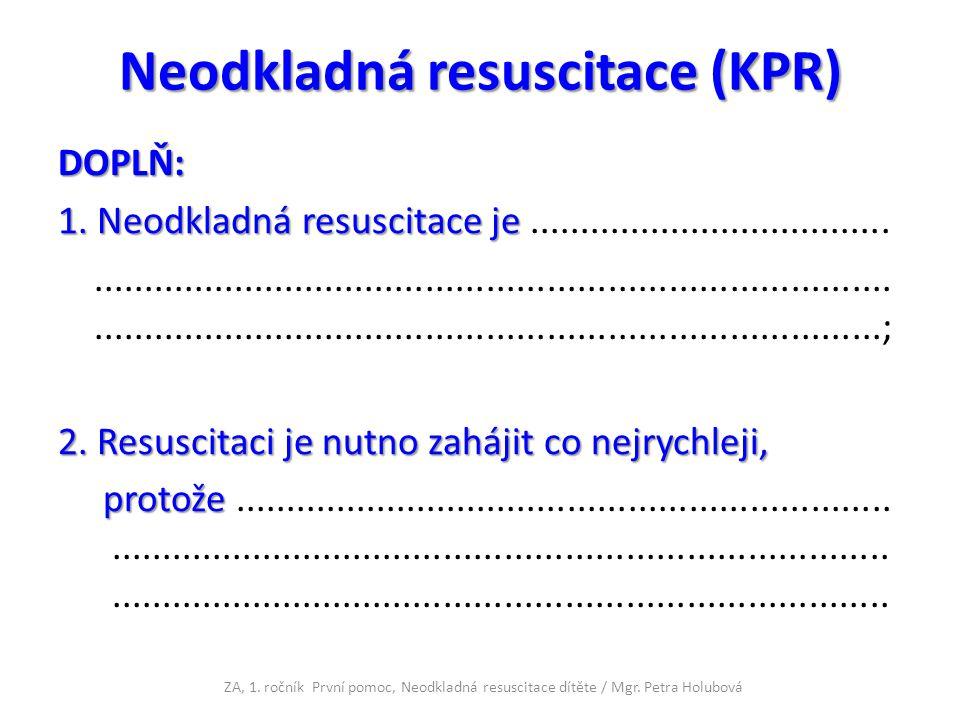 Neodkladná resuscitace (KPR) DOPLŇ: 1.Neodkladná resuscitace je 1.