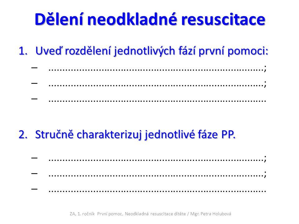 Zvláštnosti resuscitace u dětí novorozenec = jsme svědky porodu; dítě = od porodu do 8 let; resuscitaci zahajuji 5 úvodními vdechy, následuje 30 kompresí a pokračuji 2 vdechy (poměr jak u dospělého nemocného); u malých dětí, kde anatomické poměry nedovolují stisk nosních dírek vdechuji ústy a nosem současně; množství vdechovaného vzduchu přizpůsobíme anatomickým poměrům dítěte; komprese provádíme do hloubky 1/3 hrudníku; 1.[cit.