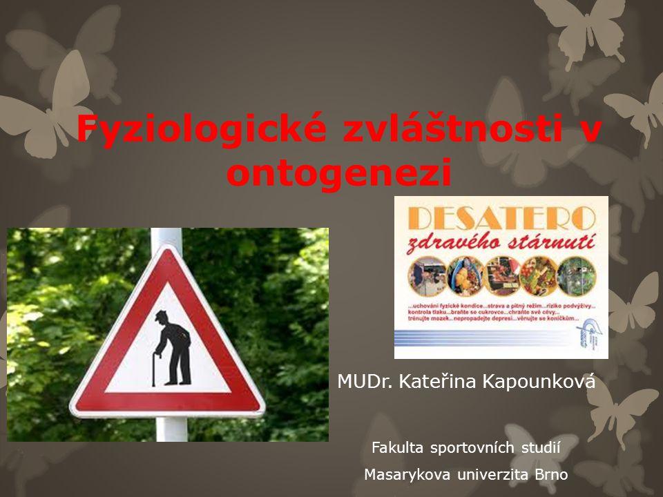 Fyziologické zvláštnosti v ontogenezi MUDr. Kateřina Kapounková Fakulta sportovních studií Masarykova univerzita Brno