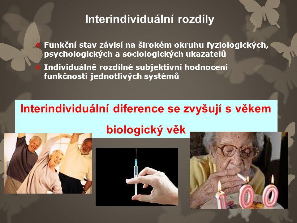 Interindividuální rozdíly Interindividuální diference se zvyšují s věkem biologický věk  Funkční stav závisí na širokém okruhu fyziologických, psycho