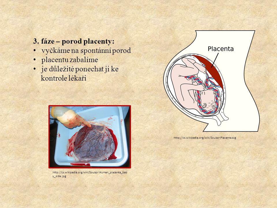 3. fáze – porod placenty: vyčkáme na spontánní porod placentu zabalíme je důležité ponechat ji ke kontrole lékaři http://cs.wikipedia.org/wiki/Soubor: