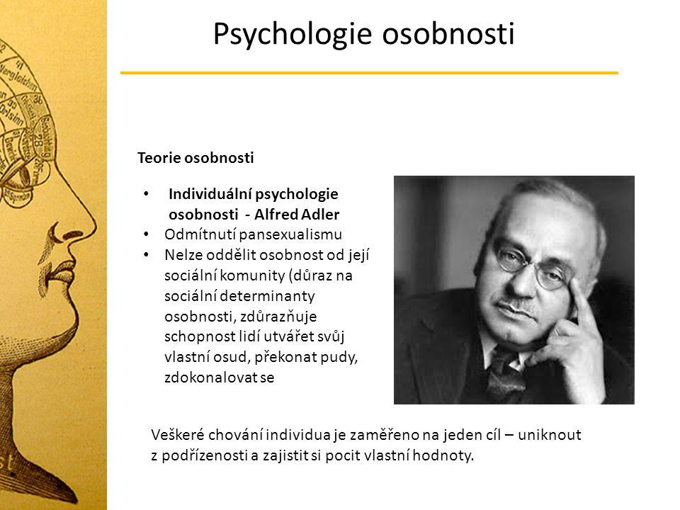 Psychologie osobnosti Teorie osobnosti Individuální psychologie osobnosti - Alfred Adler Odmítnutí pansexualismu Nelze oddělit osobnost od její sociál