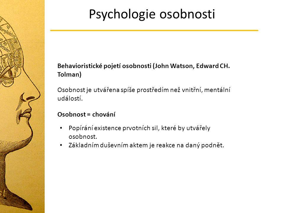 Psychologie osobnosti Behavioristické pojetí osobnosti (John Watson, Edward CH. Tolman) Osobnost je utvářena spíše prostředím než vnitřní, mentální ud