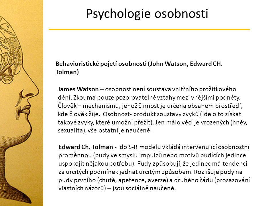 Psychologie osobnosti Behavioristické pojetí osobnosti (John Watson, Edward CH. Tolman) James Watson – osobnost není soustava vnitřního prožitkového d