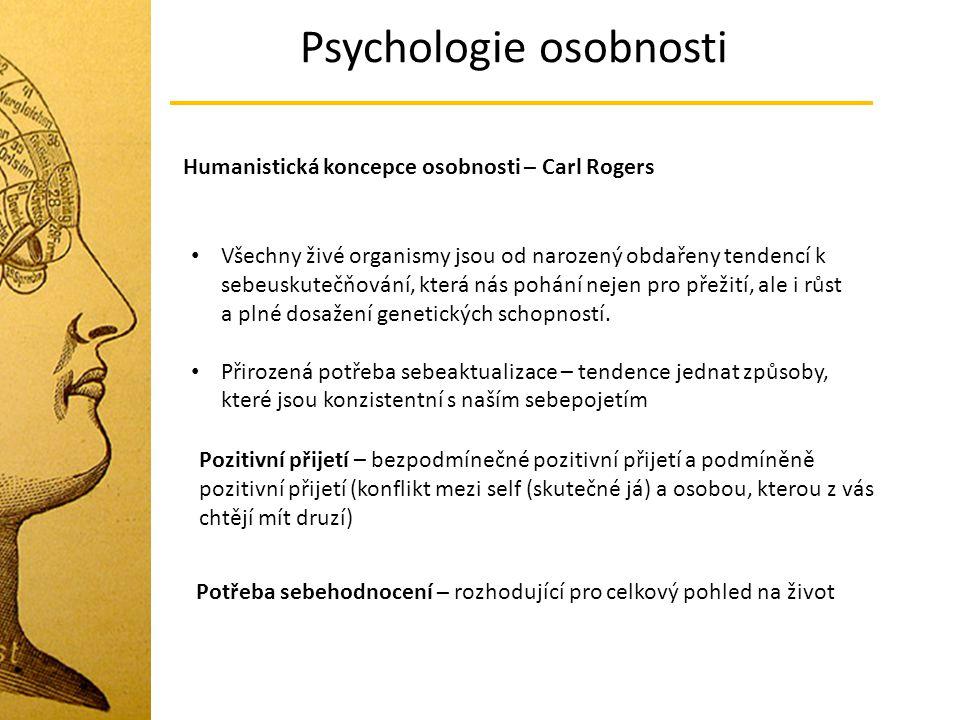 Psychologie osobnosti Humanistická koncepce osobnosti – Carl Rogers Všechny živé organismy jsou od narozený obdařeny tendencí k sebeuskutečňování, kte