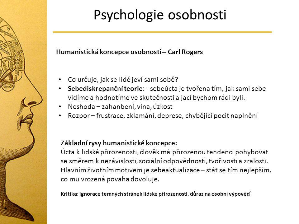 Psychologie osobnosti Humanistická koncepce osobnosti – Carl Rogers Co určuje, jak se lidé jeví sami sobě? Sebediskrepanční teorie: - sebeúcta je tvoř