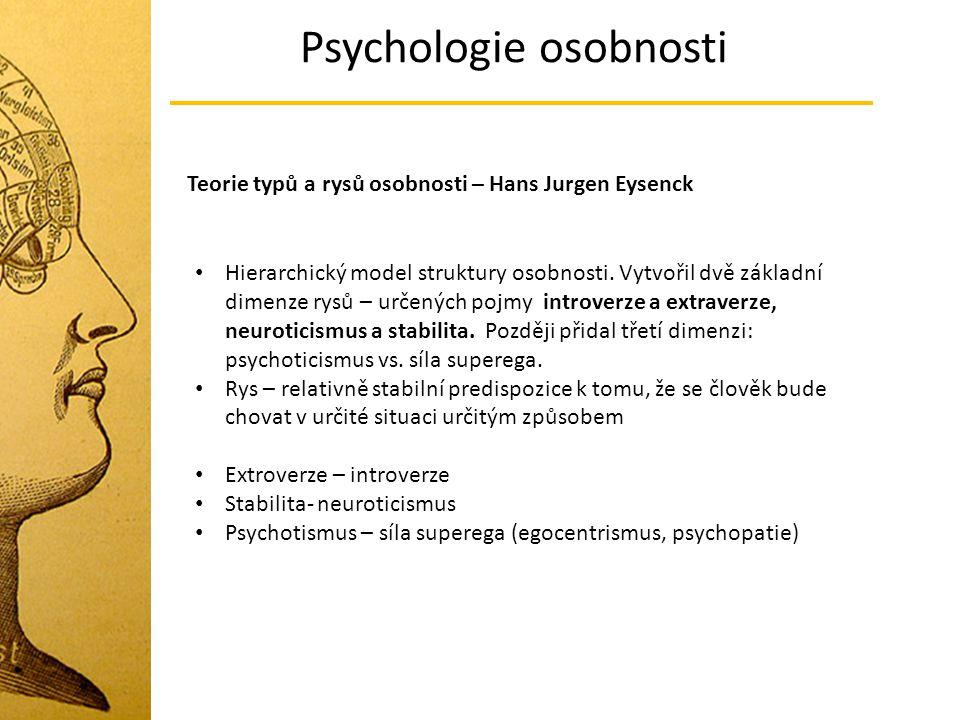 Psychologie osobnosti Teorie typů a rysů osobnosti – Hans Jurgen Eysenck Hierarchický model struktury osobnosti. Vytvořil dvě základní dimenze rysů –