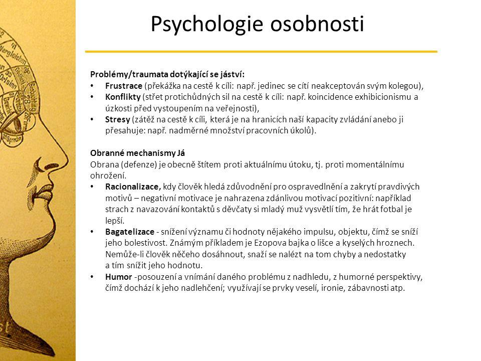 Psychologie osobnosti Problémy/traumata dotýkající se jáství: Frustrace (překážka na cestě k cíli: např. jedinec se cítí neakceptován svým kolegou), K